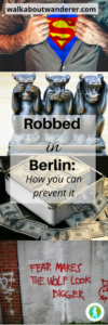 How I was robbed in Berlin and how you can help prevent getting robbed on your travels by Walkabout Wanderer Keywords: stolen theft Germany Travel blogger Solo female traveller Standing up to the theif