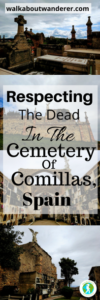 Respecting The Dead In The Cemetery Of Comillas, Spain by Walkabout Wanderer Keywords: Graveyard female travel blogger solo travel backpacking