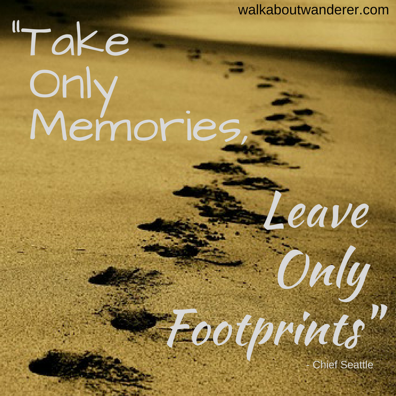 """Take only memories, leave only footprints"" Chief Seattle quote"