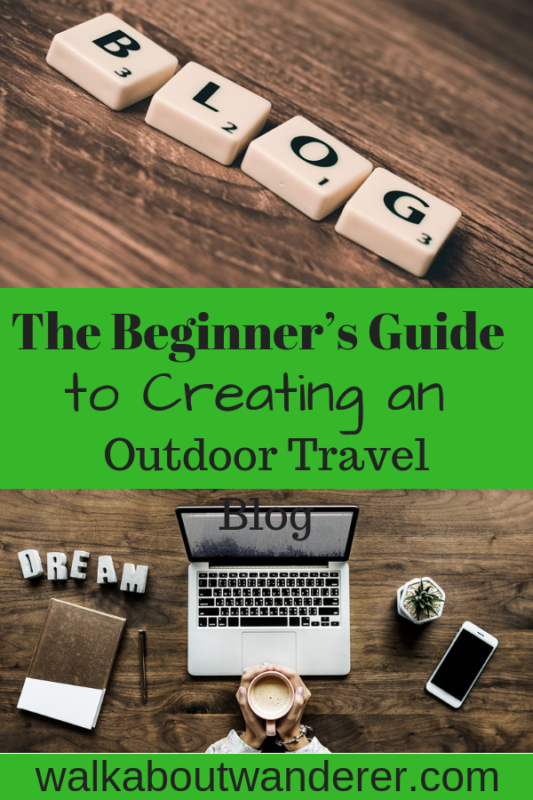 The Beginner's Guide to Creating an Outdoor Travel Blog By Walkabout Wanderer