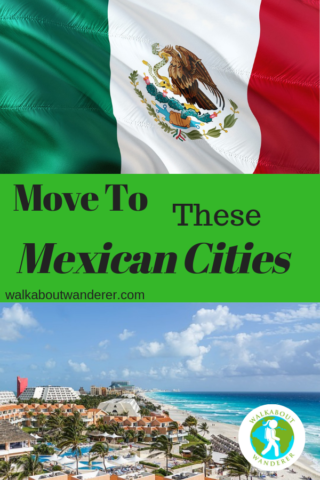 Move to These Mexican Cities & You'll Never Want to Leave by Walkabout Wanderer